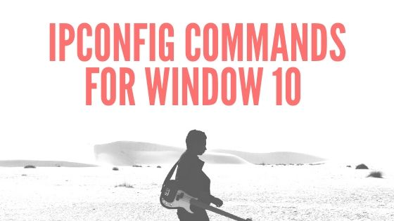ipconfig Commands For Window 10